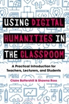 Using Digital Humanities in the Classroom: A Practical Introduction for Teachers, Lecturers, and Stu