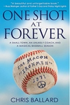 One Shot at Forever:A Small Town, an Unlikely Coach, and a Magical Baseball Season