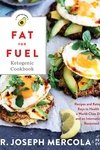 Fat for Fuel Ketogenic Cookbook : Recipes and Ketogenic Keys to Health from a World-Class Doctor and an Internationally Renowned Chef
