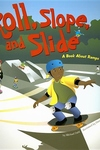 Roll, Slope, and Slide : A Book About Ramps