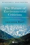 The Future of Environmental Criticism:Environmental Crisis and Literary Imagination