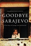 Goodbye Sarajevo:A True Story of Courage, Love and Survival