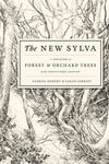 New Sylva : A Discourse of Forest and Orchard Trees for the Twenty-first Century