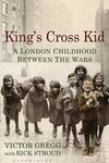 King's Cross Kid : A London Childhood Between the Wars