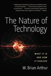 The Nature of Technology:What It Is and How It Evolves