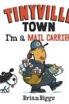 I'm a Mail Carrier (A Tinyville Town Book)