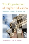 The Organization of Higher Education:Managing Colleges for a New Era