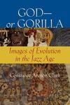 God-Or Gorilla:Images of Evolution in the Jazz Age