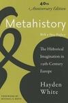 Metahistory : The Historical Imagination in Nineteenth-Century Europe