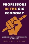 Professors in the Gig Economy : Unionizing Adjunct Faculty in America