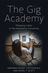 The Gig Academy: Mapping Labor in the Neoliberal University
