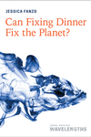 Can Fixing Dinner Fix the Planet?
