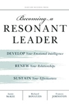 Becoming a Resonant Leader : Develop Your Emotional Intelligence, Renew Your Relationships, Sustain Your Effectiveness