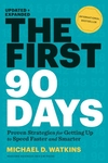 First 90 Days : Proven Strategies For Getting Up to Speed Faster and Smarter
