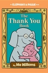 The Thank You Book (An Elephant and Piggie Book)