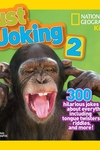 National Geographic Kids Just Joking 2:300 Hilarious Jokes about Everything, Including Tongue Twisters, Riddles, and More