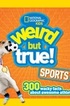 National Geographic Kids Weird but True! Sports : 300 Wacky Facts About Awesome Athletics