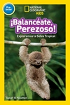 National Geographic Readers Balanceate, Perezoso! (Swing, Sloth!)