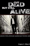 Cut Dead but Still Alive:Caring for African American Young Men