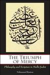 Triumph of Mercy : Philosophy and Scripture in Mulla Sadra