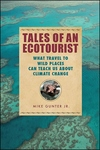 Tales of an Ecotourist : What Travel to Wild Places Can Teach Us About Climate Change