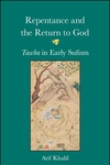 Repentance and the Return to God: Tawba in Early Sufism