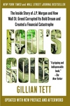 Fool's Gold:The Inside Story of J. P. Morgan and How Wall St. Greed Corrupted Its Bold Dream and Created a Financial Catastrophe