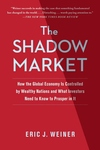 The Shadow Market:How the Global Economy Is Controlled by Wealthy Nations and What Investors Need to Know to Prosper in It