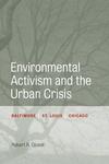 Environmental Activism and the Urban Crisis : Baltimore, St. Louis, Chicago