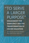 To Serve a Larger Purpose:Engagement for Democracy and the Transformation of Higher Education