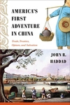 America's First Adventure in China:Trade, Treaties, Opium, and Salvation