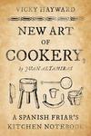 New Art of Cookery : A Spanish Friar's Kitchen Notebook by Juan Altamiras