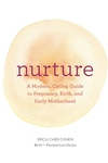 Nurture: A Modern Guide to Pregnancy, Birth, Early Motherhood--And Trusting Yourself and Your Body (