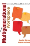 Multigenerational Workplace : Communicate, Collaborate, and Create Community