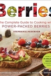 Berries : The Complete Guide to Cooking With Power-packed Berries