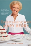 Entertaining with Mary Berry: Favorite Hors D'oeuvres, Entrées, Desserts, Baked Goods, and More