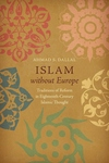 Islam Without Europe : Traditions of Reform in Eighteenth-Century Islamic Thought