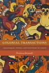Colonial Transactions : Imaginaries, Bodies, and Histories in Gabon