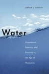 Water : Abundance, Scarcity, and Security in the Age of Humanity