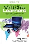 Take-Action Guide to World Class Learners : Personalized Education for Autonomous Learning and Student-Driven Curriculum
