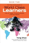 Take-Action Guide to World Class Learners : How to Make Product-oriented Learning Happen
