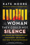 Woman They Could Not Silence: One Woman, Her Incredible Fight for Freedom, and the Men Who Tried to Make Her Disappear