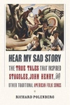 Hear My Sad Story : The True Tales That Inspired Stagolee, John Henry, and Other Traditional American Folk Songs