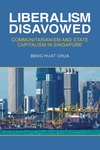 Liberalism Disavowed : Communitarianism and State Capitalism in Singapore