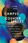 Campus Counterspaces: Black and Latinx Students' Search for Community at Historically White Universities