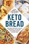 Keto Bread: From Bagels and Buns to Crusts and Muffins, 100 Low-Carb, Keto-Friendly Breads for Every Meal