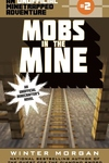 Mobs in the Mine: An Unofficial Minetrapped Adventure, #2