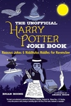 The Unofficial Harry Potter Joke Book: Raucous Jokes and Riddikulus Riddles for Ravenclaw: Raucous Jokes and Riddikulus Riddles for Ravenclaw