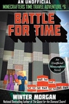 Unofficial Time Travel: Battle for Time: An Unofficial Minecrafters Time Travel Adventure, Book 6