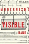 Modernism's Visible Hand : Architecture and Regulation in America